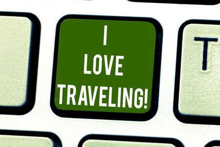 Handwriting text writing I Love Traveling. Concept meaning admire make journey typically of some length with vehicle Keyboard key Intention to create computer message pressing keypad idea