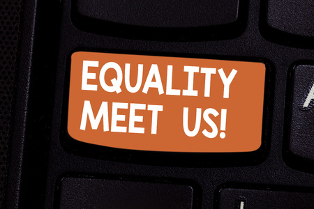 Conceptual hand writing showing Equality Meet Us. Business photo showcasing ensuring that every individual has equal opportunity Keyboard key Intention to create computer message idea