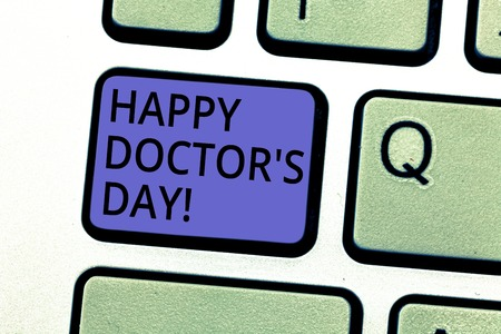 Conceptual hand writing showing Happy Doctor S Day. Business photo showcasing celebrated to recognize contributions physicians to lives Keyboard key Intention to create computer message idea