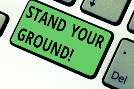 Conceptual hand writing showing Stand Your Ground. Business photo text maintain ones position typically in face of opposition Keyboard key Intention to create computer message idea