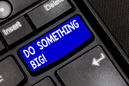 Handwriting text Do Something Big. Concept meaning achieving a such position which is beyond expectations Keyboard key Intention to create computer message pressing keypad idea