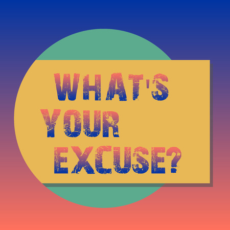 Handwriting text What S Your Excuse. Concept meaning when being asked to provide reasons for your actions Blank Rectangular Color Shape with Shadow Coming Out from a Circle photo Archivio Fotografico