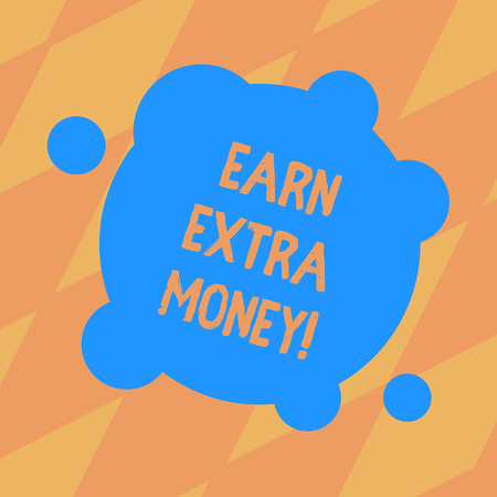 Text sign showing Earn Extra Money. Conceptual photo improve your skills work extra hours or second job Blank Deformed Color Round Shape with Small Circles Abstract photo