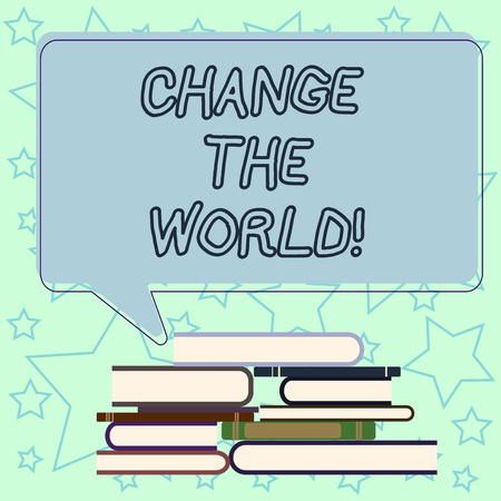 Handwriting text writing Change The World. Concept meaning start working hard make our lives better make difference Uneven Pile of Hardbound Books and Blank Rectangular Color Speech Bubble