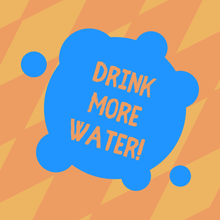 Text sign showing Drink More Water. Conceptual photo increase amount of drinking water required varies everyday Blank Deformed Color Round Shape with Small Circles Abstract photo