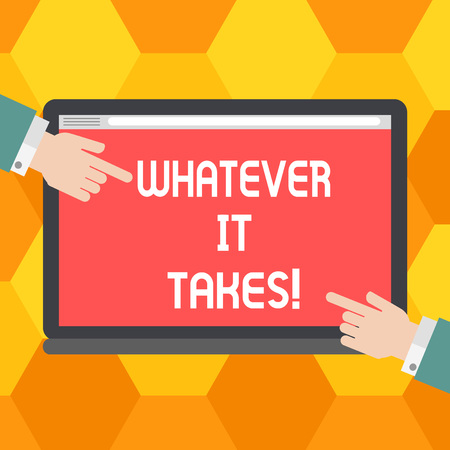 Handwriting text Whatever It Takes. Concept meaning measures which extreme or wrongful required achieve goal Hu analysis Hands from Both Sides Pointing on a Blank Color Tablet Screen
