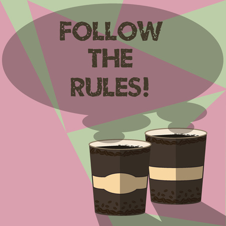Conceptual hand writing showing Follow The Rules. Business photo text act in agreement or compliance with obey them Firmly Two To Go Cup with Beverage and Steam icon Speech Bubble 版權商用圖片