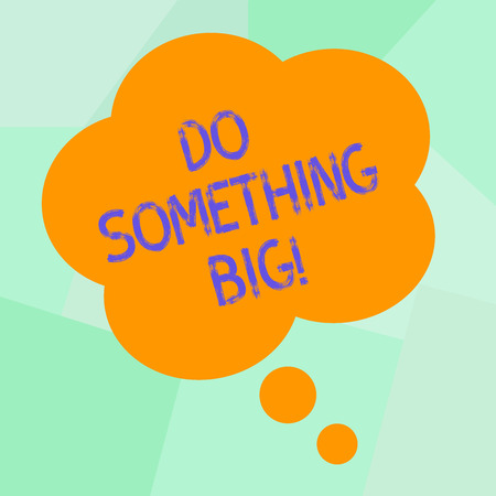 Conceptual hand writing showing Do Something Big. Business photo text achieving a such position which is beyond expectations Floral Shape Thought Speech Bubble for Presentation Ads