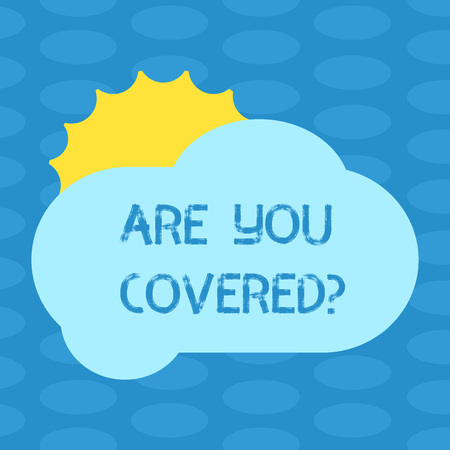 Word writing text Are You Covered. Business concept for Asking about how medications are covered by your plan Sun Hiding Shining Behind Blank Fluffy Color Cloud photo for Poster Ads