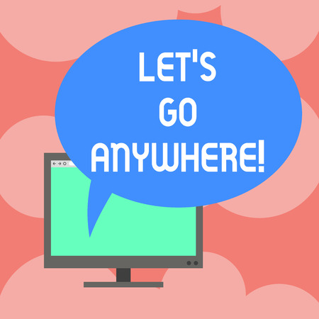 Writing note showing Let S Go Anywhere. Business photo showcasing asking demonstrating to go out visit new places meet strangers Mounted Computer Monitor Blank Screen with Oval Color Speech Bubble