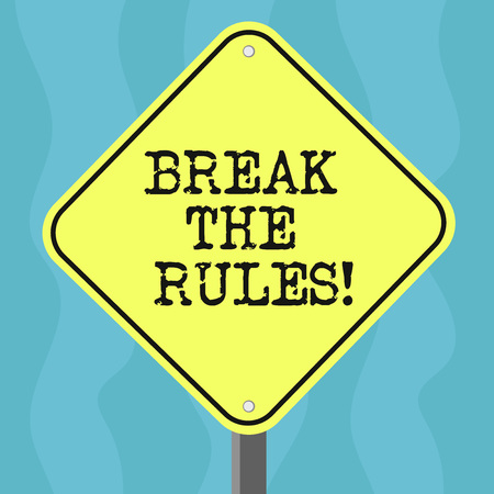 Conceptual hand writing showing Break The Rules. Business photo text Make changes do everything different Rebellion Reform Diamond Shape Color Road Warning Signage with One Leg Stand