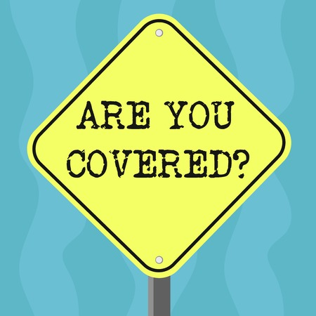 Conceptual hand writing showing Are You Covered. Business photo text Asking about how medications are covered by your plan Diamond Shape Color Road Warning Signage with One Leg Stand