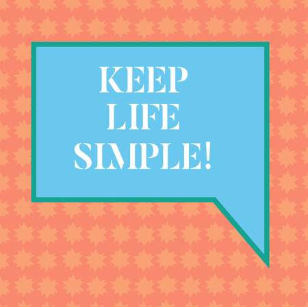 Writing note showing Keep Life Simple. Business photo showcasing invitation anyone not complexing things or matters Blank Rectangular Color Speech Bubble with Border photo Right Hand