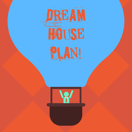 Handwriting text writing Dream House Plan. Concept meaning construction working drawings that define all specification Hu analysis Dummy Arms Raising inside Gondola Riding Blank Color Air Balloon
