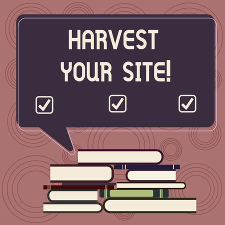 Writing note showing Harvest Your Site. Business photo showcasing time when you reap what you sow before pick or gather it Uneven Pile of Hardbound Books and Rectangular Speech Bubble Banco de Imagens