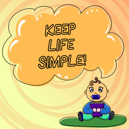 Writing note showing Keep Life Simple. Business photo showcasing invitation anyone not complexing things or matters Baby Sitting on Rug with Pacifier Book and Cloud Speech Bubble