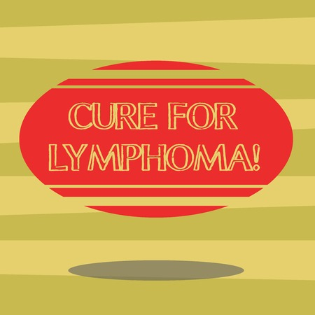 Text sign showing Cure For Lymphoma. Conceptual photo restore bone marrow by dose chemotherapy radiation therapy Blank Color Oval Shape with Horizontal Stripe Floating and Shadow photo
