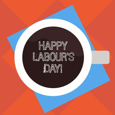 Handwriting text Happy Labour S Day. Concept meaning annual holiday to celebrate the achievements of workers Top View of Drinking Cup Filled with Beverage on Color Paper photo