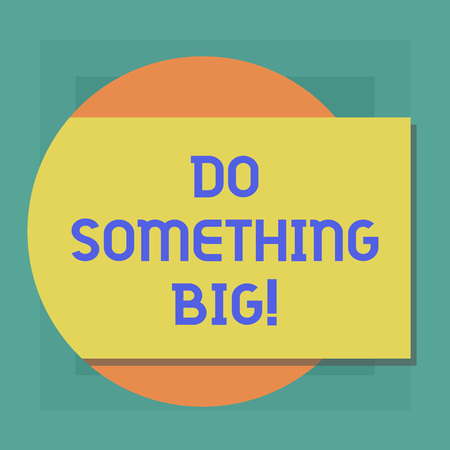 Conceptual hand writing showing Do Something Big. Business photo showcasing achieving a such position which is beyond expectations Rectangular Color Shape with Shadow Coming Out from a Circle