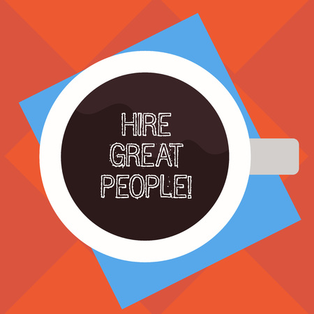 Handwriting text Hire Great People. Concept meaning pay demonstrating or company to do job for short period of time Top View of Drinking Cup Filled with Beverage on Color Paper photo