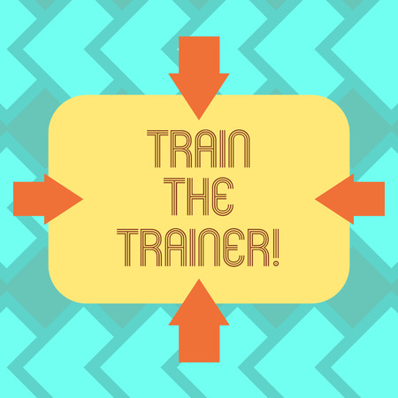 Text sign showing Train The Trainer. Conceptual photo identified to teach mentor or train others attend class Arrows on Four Sides of Blank Rectangular Shape Pointing Inward photo