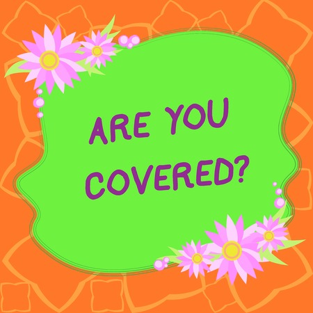 Word writing text Are You Covered. Business concept for Asking about how medications are covered by your plan Blank Uneven Color Shape with Flowers Border for Cards Invitation Ads