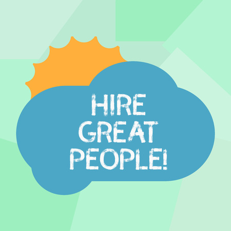 Conceptual hand writing showing Hire Great People. Business photo showcasing pay demonstrating or company to do job for short period of time Sun Hiding Behind Blank Fluffy Color Cloud for Poster Ads
