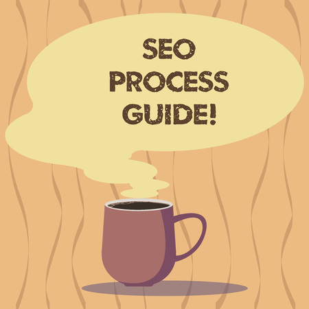 Text sign showing Seo Process Guide. Conceptual photo set actions improve online visibility website in engines Mug photo Cup of Hot Coffee with Blank Color Speech Bubble as Steam icon