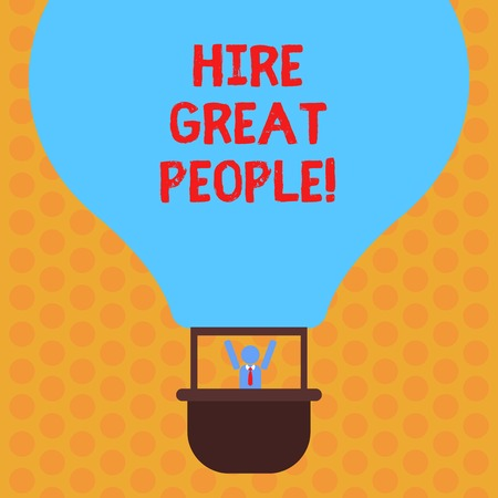 Writing note showing Hire Great People. Business photo showcasing pay demonstrating or company to do job for short period of time Hu analysis Dummy Arms Raising inside Gondola Riding Air Balloon