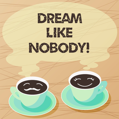 Writing note showing Dream Like Nobody. Business photo showcasing wish for bigger things goals than everyone on planet Sets of Cup Saucer for His and Hers Coffee Face icon with Blank Steam Imagens