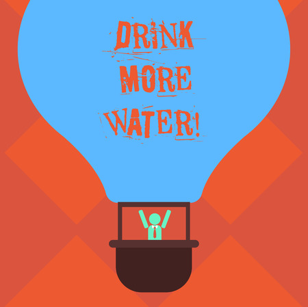 Handwriting text writing Drink More Water. Concept meaning increase amount of drinking water required varies everyday Hu analysis Dummy Arms Raising inside Gondola Riding Blank Color Air Balloon
