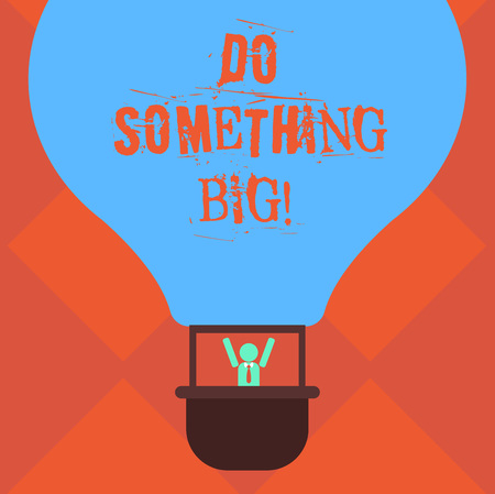 Handwriting text writing Do Something Big. Concept meaning achieving a such position which is beyond expectations Hu analysis Dummy Arms Raising inside Gondola Riding Blank Color Air Balloon