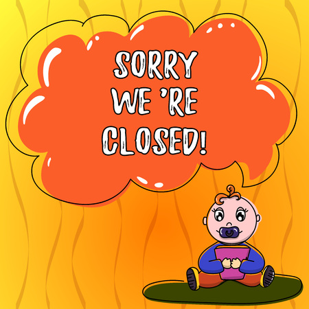 Text sign showing Sorry We Re Closed. Conceptual photo quote that mean store factory or service is not available Baby Sitting on Rug with Pacifier Book and Blank Color Cloud Speech Bubble