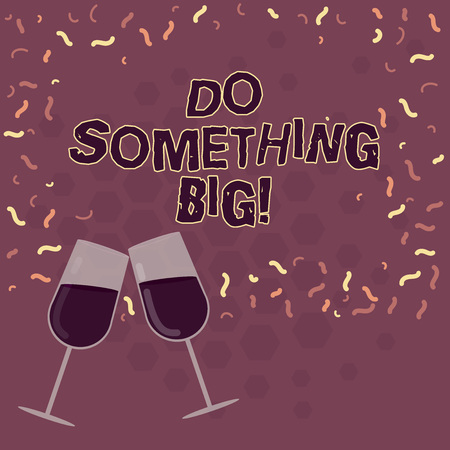 Word writing text Do Something Big. Business concept for achieving a such position which is beyond expectations Filled Wine Glass Toasting for Celebration with Scattered Confetti photo 写真素材