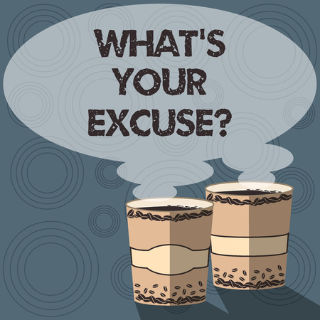 Text sign showing What S Your Excuse. Conceptual photo when being asked to provide reasons for your actions Two To Go Cup with Beverage and Steam icon Blank Speech Bubble photo