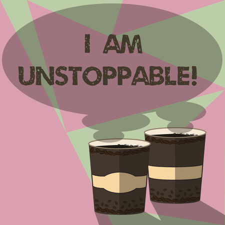 Conceptual hand writing showing I Am Unstoppable. Business photo text incapable of being stopped or destroyed encouraging speech Two To Go Cup with Beverage and Steam icon Speech Bubble