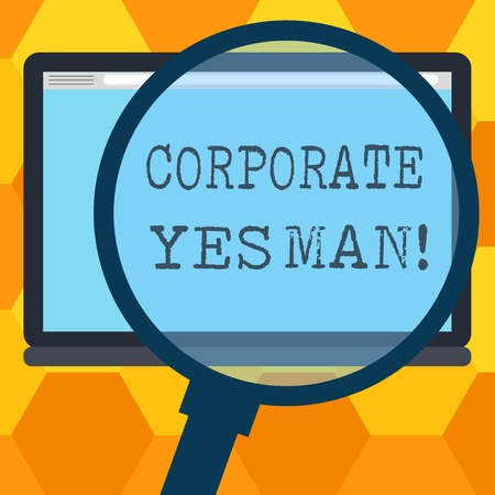 Handwriting text writing Corporate Yes Man. Concept meaning who agrees with everything that is said especially Magnifying Glass Enlarging Tablet Blank Color Screen photo text Space