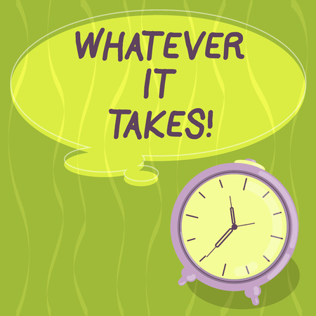 Writing note showing Whatever It Takes. Business photo showcasing measures which extreme or wrongful required achieve goal Blank Color Thought Speech Bubble with Outline and Alarm Clock photo