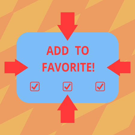 Text sign showing Add To Favorite. Conceptual photo Like a page social network community stay always connected Arrows on Four Sides of Blank Rectangular Shape Pointing Inward photo