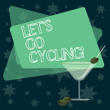 Writing note showing Let S Is Go Cycling. Business photo showcasing inviting someone to sport or activity of riding bicycle Filled Cocktail Wine Glass with Olive on the Rim Text Space