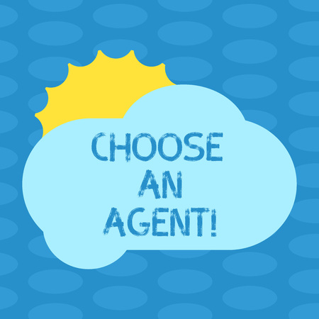 Word writing text Choose An Agent. Business concept for Choose someone who chooses decisions on behalf of you Sun Hiding Shining Behind Blank Fluffy Color Cloud photo for Poster Ads