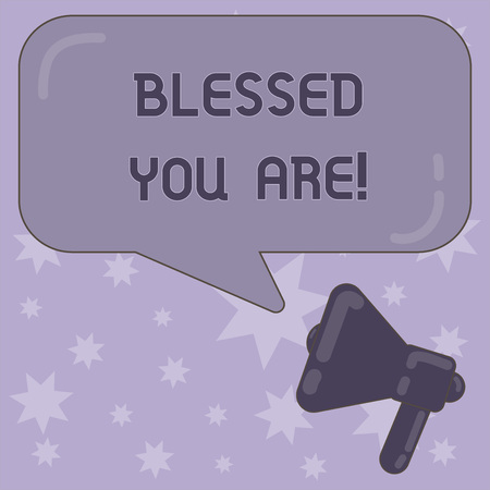 Writing note showing Blessed You Are. Business photo showcasing Spiritual gratitude believe in a greater power to have faith Megaphone and Rectangular Color Speech Bubble with Reflection