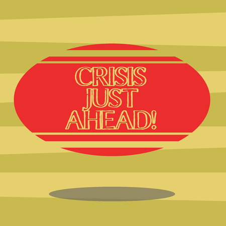 Text sign showing Crisis Just Ahead. Conceptual photo time of intense difficulty or danger coming soon Blank Color Oval Shape with Horizontal Stripe Floating and Shadow photo