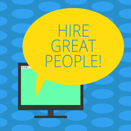 Word writing text Hire Great People. Business concept for pay demonstrating or company to do job for short period of time Mounted Computer Monitor Blank Screen with Oval Color Speech Bubble