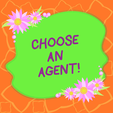 Word writing text Choose An Agent. Business concept for Choose someone who chooses decisions on behalf of you Blank Uneven Color Shape with Flowers Border for Cards Invitation Ads