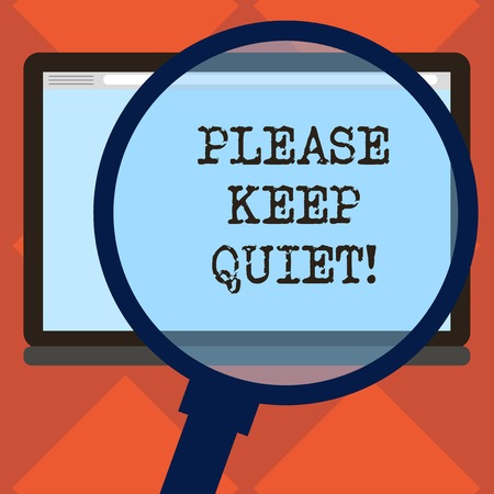 Handwriting text Please Keep Quiet. Concept meaning prevent someone from speaking saying something secret Magnifying Glass Enlarging Tablet Blank Color Screen photo text Space