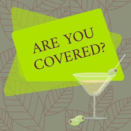 Word writing text Are You Covered. Business concept for Asking about how medications are covered by your plan Filled Cocktail Wine Glass with Olive on the Rim Blank Color Text Space