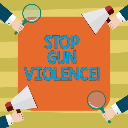 Text sign showing Stop Gun Violence. Conceptual photo danger made committed with use of gun firearm or small arm Hu analysis Hands Each Holding Magnifying Glass and Megaphone on 4 Corners