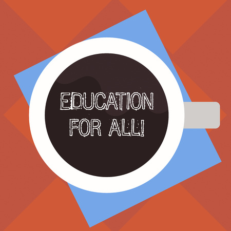 Handwriting text Education For All. Concept meaning aiming to meet learning needs of all children youth adults Top View of Drinking Cup Filled with Beverage on Color Paper photo