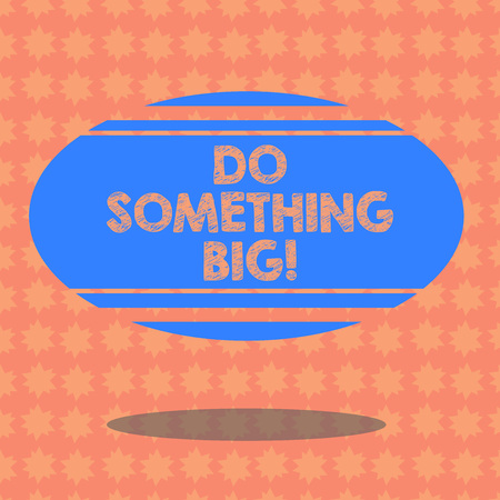 Writing note showing Do Something Big. Business photo showcasing achieving a such position which is beyond expectations Blank Color Oval Shape with Horizontal Stripe Floating and Shadow